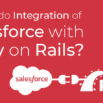How to do Integration of Salesforce with Ruby on Rails?