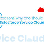 Top 10 reasons why one should choose Salesforce Service Cloud