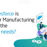 How Salesforce is useful for Manufacturing to boost the business needs?