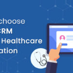 How to choose a best CRM for your Healthcare organization