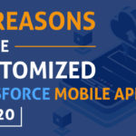 Top Reasons To Use Customized Salesforce Mobile Apps In 2020