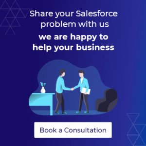 Share your salesforce problem with us we are happy to help your business Book a Consultation