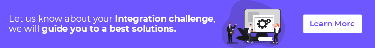 Let us know about your integration challenge, we will guide you to a best solutions