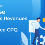 Top Ways to Increase Business Revenues Through Salesforce CPQ