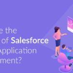 What are the Benefits of Salesforce Mobile Application Development?