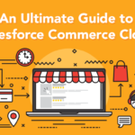 An Ultimate Guide to Salesforce Commerce Cloud