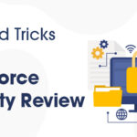 Tips and Tricks to Pass Salesforce Security Review