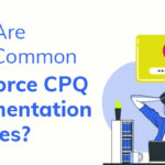 What Are Some Common Salesforce CPQ Implementation Mistakes?