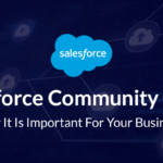 Salesforce Community Cloud: Why It Is Important For Your Business?