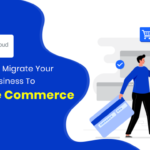 Why You Should Migrate Your eCommerce Business To Salesforce Commerce Cloud?