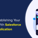 Tips To Establishing Your Business With Salesforce Mobile Application